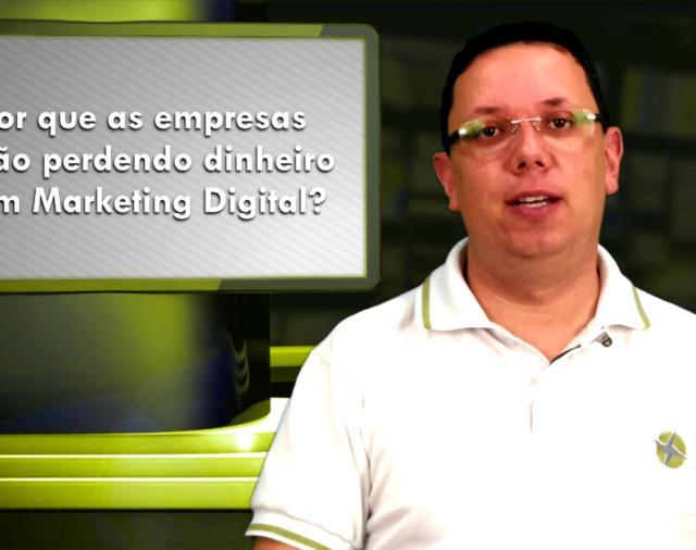 Por que as empresas estão perdendo dinheiro com Marketing Digital?