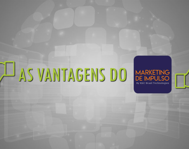 As vantagens do Marketing de Impulso