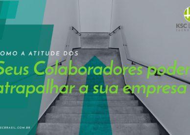Como a atitude de seus colaboradores pode atrapalhar a sua empresa