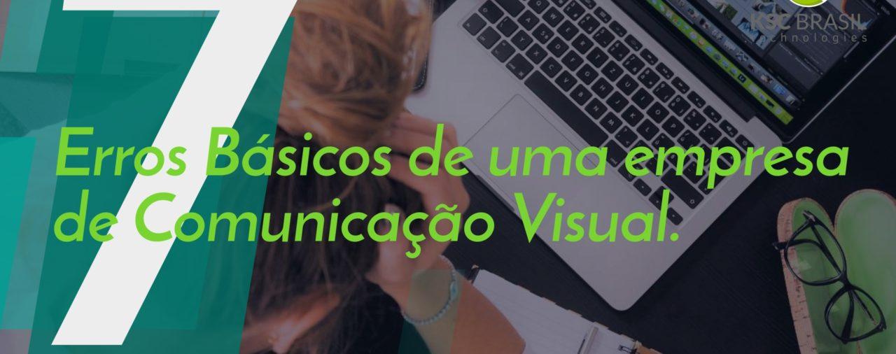 7 erros básicos de uma empresa de comunicação visual